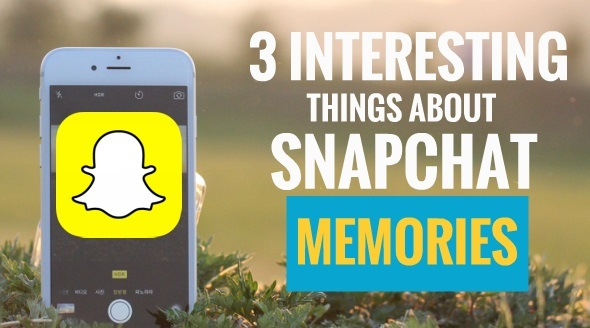 3 Interesting Things About Snapchat Memories